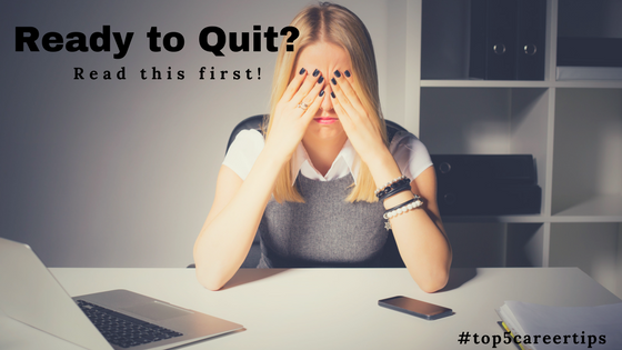 Top 5 Things to Consider BEFORE you Quit!